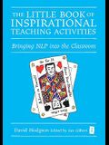 The Little Book of Inspirational Teaching Activities: Bringing NLP Into the Classroom