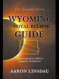 Wyoming Total Eclipse Guide: Commemorative Official Keepsake Guidebook 2017