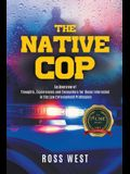 The Native Cop: Thoughts, Experiences and Encounters for Those Interested in the Law Enforcement Profession