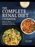 The Complete Renal Diet Cookbook: Stage-By-Stage Nutritional Guidelines, Meal Plans, and Recipes