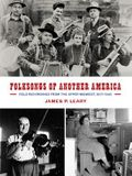 Folksongs of Another America: Field Recordings from the Upper Midwest, 1937-1946