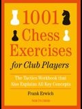 1001 Chess Exercises for Club Players: The Tactics Workbook That Also Explains All Key Concepts