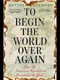 To Begin the World Over Again: How the American Revolution Devastated the Globe
