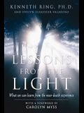 Lessons from the Light: What We Can Learn from the Neardeath Experience
