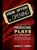 From Option to Opening: A Guide to Producing Plays Off-Broadway, Revised and Updated