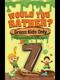 Would You Rather? Gross Kids Only - 7 Year Old Edition: Sick Scenarios for Kids Age 7