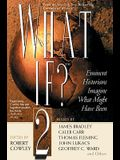 What If? II: Eminent Historians Imagine What Might Have Been