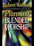 Planning Blended Worship: The Creative Mixture of Old & New