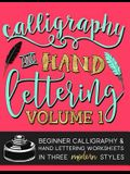 Calligraphy & Hand Lettering: Volume 1: Beginner Calligraphy & Hand Lettering Worksheets in Five Modern Styles
