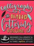 Calligraphy & Hand Lettering: Volume 1: Beginner Calligraphy & Hand Lettering Worksheets in Five Modern Styles