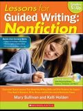 Lessons for Guided Writing: Nonfiction: Classroom-Tested Lessons That Model Key Writing Skills and Offer Students the Support They Need to Research, W