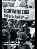 Preserving the Sixties: Britain and the 'decade of Protest'
