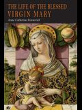 The Life of the Blessed Virgin Mary: From the Visions of Anne Catherine Emmerich