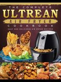The Complete Ultrean Air Fryer Cookbook: Easy and Delicious Air Fryer Recipes