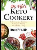 Dr. Fife's Keto Cookery: Nutritious and Delicious Ketogenic Recipes for Healthy Living