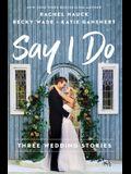 Say I Do: Three Wedding Stories