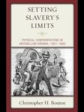 Setting Slavery's Limits: Physical Confrontations in Antebellum Virginia, 1801-1860