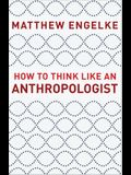 How to Think Like an Anthropologist