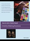 How to Start a Home-Based Jewelry Making Business: *turn Your Passion Into Profit *develop a Smart Business Plan *set Market-Appropriate Prices *profi