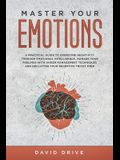 Master Your Emotions: A Practical Guide to Overcome Negativity Through Emotional Intelligence, Manage Your Feelings with Anger Management Te