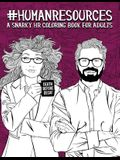 Human Resources: A Snarky HR Coloring Book for Adults: 50 Funny Colouring Pages for HR Professionals for Relaxation and Stress Relief