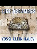 Like Dreamers Lib/E: The Story of the Israeli Paratroopers Who Reunited Jerusalem and Divided a Nation