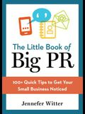 The Little Book of Big PR: 100+ Quick Tips to Get Your Business Noticed