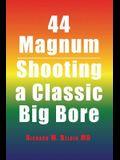 44 Magnum: Shooting a Classic Big Bore