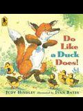 Do Like a Duck Does!