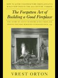 The Forgotten Art of Building a Good Fireplace: The Story of Sir Benjamin Thompson, Count Rumford, an American Genius, & His Principles of Fireplace D