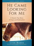 He Came Looking for Me: A Horse's True Story of Hope and Redemption