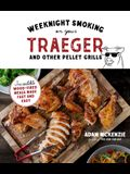 Weeknight Smoking on Your Traeger and Other Pellet Grills: Incredible Wood-Fired Meals Made Fast and Easy