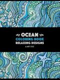 Ocean Coloring Book: Relaxing Designs: Stress-Free Designs For Everyone; Art Therapy & Meditation Practice For Adults, Men, Women, Teens, &