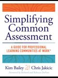 Simplifying Common Assessment: A Guide for Professional Learning Communities at Work(tm) [how Teadchers Can Develop Effective and Efficient Assessmen
