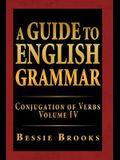 A Guide to English Grammar: Conjugation of Verbs Volume IV