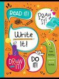 Read It! Pray It! Write It! Draw It! Do It!