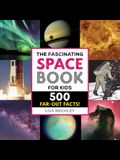 The Fascinating Space Book for Kids: 500 Far-Out Facts!