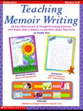 Teaching Memoir Writing: 20 Easy Mini-Lessons and Thought-Provoking Activities That Inspire Kids to Reflect on and Write about Their Lives