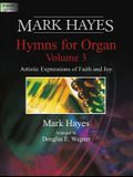 Mark Hayes: Hymns for Organ, Vol. 3: Artistic Expressions of Faith and Joy