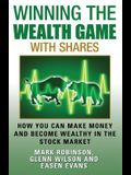 Winning the Wealth Game With Shares: How You Can Make Money And Become Wealthy In The Stock Market