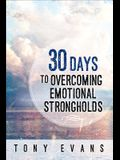 30 Days to Overcoming Emotional Strongholds