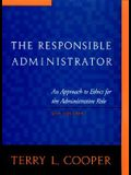 The Responsible Administrator: An Approach to Ethics for the Administrative Role