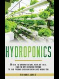 Hydroponics: DIY Guide for growing Vegetable, Herbs, and Fruits. Learn the Best Cultivation Systems. For your Personal Garden and G