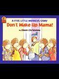 Don't Wake Up Mama! (A Five Little Monkeys Story)