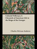 Colonial Folkways; A Chronicle of American Life in the Reign of the Georges