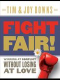 Fight Fair!: Winning at Conflict Without Losing at Love