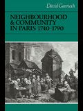 Neighbourhood and Community in Paris, 1740-1790 (Cambridge Studies in Early Modern History)