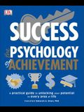 Success the Psychology of Achievement: A Practical Guide to Unlocking You Potential in Every Area of Life