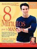 8 Minutos Por La Manana: Una Forma Sencilla de Empezar Tu Dia Quemando Gras y Eliminando Las Libras de Mas = 8 Minutes in the Morning = 8 Minut = 8 Mi
