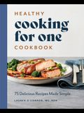 Healthy Cooking for One Cookbook: 75 Delicious Recipes Made Simple